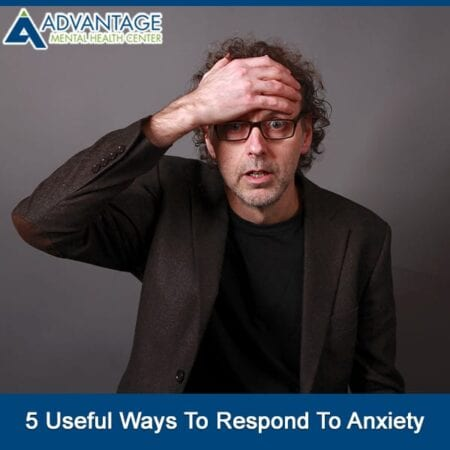 5 Useful Ways To Respond To Anxiety